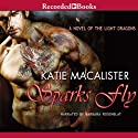 Sparks Fly: A Novel of the Light Dragons, Book 3 (       UNABRIDGED) by Katie MacAlister Narrated by Barbara Rosenblat