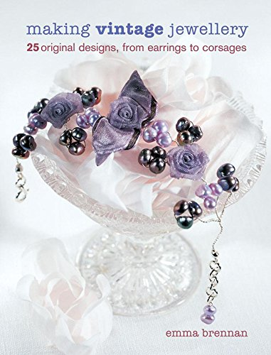 Making Vintage Jewellery: 25 Original Designs, from Earrings to Corsages, Brennan, Emma