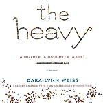 The Heavy: A Mother, A Daughter, A Diet - A Memoir   Dara-Lynn Weiss