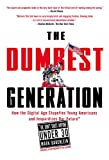 The Dumbest Generation: How the Digital Age Stupefies Young Americans and Jeopardizes Our Future(Or,