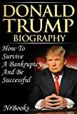 Donald Trump Biography  How To Survive A Bankruptcy And Be Successful