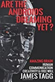 img - for Are the Androids Dreaming Yet?: Amazing Brain. Human Communication, Creativity & Free Will. by James Tagg (4-Jan-2015) Paperback book / textbook / text book