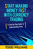 img - for Start Making Money Fast With Currency Trading - A Step-By-Step Guide To Understanding Forex (Forex Trading Strategies, Currency Trading, Investing Book 3) book / textbook / text book