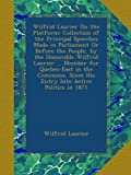 img - for Wilfrid Laurier On the Platform: Collection of the Principal Speeches Made in Parliament Or Before the People, by the Honorable Wilfrid Laurier ... ... Since His Entry Into Active Politics in 1871 book / textbook / text book