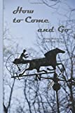 img - for How to Come and Go: Poems Written By Jo Barbara Taylor book / textbook / text book