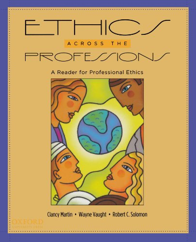 Ethics Across the Professions: A Reader for Professional...
