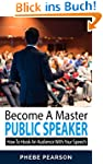Become A Master Public Speaker: How t...