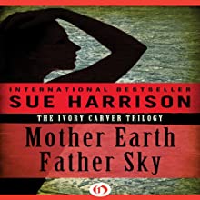 Mother Earth, Father Sky: Ivory Carver Trilogy, Book 1 (       UNABRIDGED) by Sue Harrison Narrated by Holly Fielding