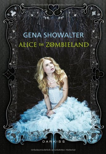 http://www.amazon.de/Alice-im-Zombieland-Gena-Showalter/dp/3862789861/ref=sr_1_1?s=books&ie=UTF8&qid=1416240758&sr=1-1&keywords=alice+im+zombieland