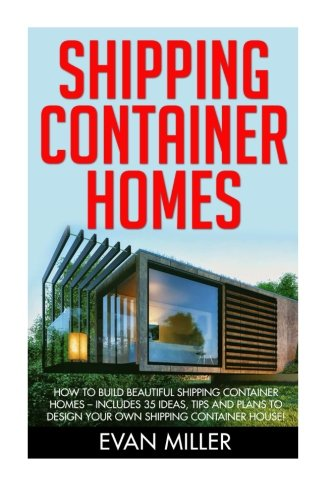 Shipping container homes how to build beautiful shipping container homes includes 35 ideas for Design your own shipping container home