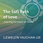 The Sufi Path of Love: Entering the Heart of Hearts | Llewellyn Vaughan-Lee