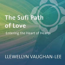 The Sufi Path of Love: Entering the Heart of Hearts  by Llewellyn Vaughan-Lee Narrated by Llewellyn Vaughan-Lee