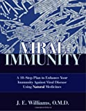 J.E. Williams Viral Immunity: A 10-step Plan to Enhance Your Immunity Against Viral Diseases Using Natural Medicines