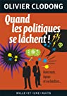 Quand les politiques se lâchent !: Bons mots, lapsus et vachardises... par Clodong