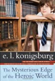 img - for The Mysterious Edge of the Heroic World by Konigsburg, E.L. (2009) Paperback book / textbook / text book