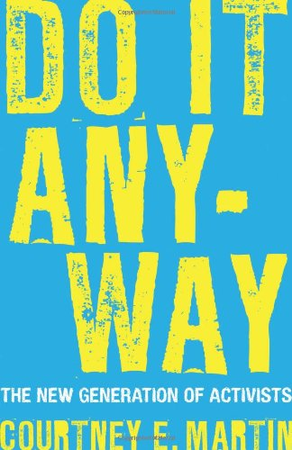 Do It Anyway: The New Generation of Activists: Courtney E. Martin: 9780807000472: Amazon.com: Books