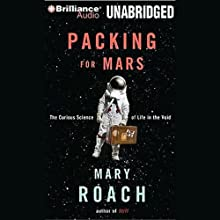 Packing for Mars: The Curious Science of Life in the Void (       UNABRIDGED) by Mary Roach Narrated by Sandra Burr