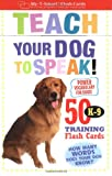 Dominque C. De Vito Teach Your Dog to Speak: 50 K-9 Training Flash Cards (My-T-Smart Flash Cards)