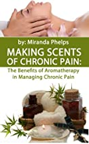 Making Scents of Chronic Pain: The Benefits of Aromatherapy in Managing Chronic Pain