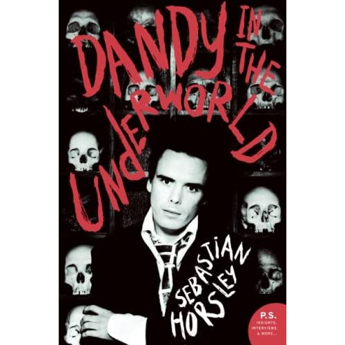 Dandy in the Underworld: An Unauthorised Autobiography, Horsley, Sebastian