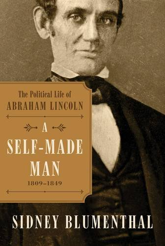 A Self-Made Man: The Political Life of Abraham Lincoln, 1809 - 1849