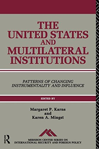 The United States and Multilateral Institutions: Patterns of Changing Instrumentality and Influence (Mershon Center Series on International Security and Foreign Policy)