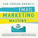 Email Marketing Mastery: The Step-By-Step System for Building an Email List of Raving Fans Who Buy From You and Share Your Message (       UNABRIDGED) by Tom Corson-Knowles Narrated by Greg Zarcone