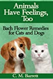 Animals Have Feelings, Too: Bach Flower Remedies for Cats and Dogs