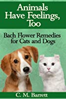 Animals Have Feelings, Too: Bach Flower Remedies for Cats and Dogs (English Edition)