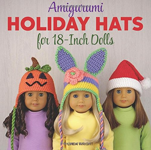 Amigurumi Holiday Hats for 18-Inch Dolls: 20 Easy Crochet Patterns