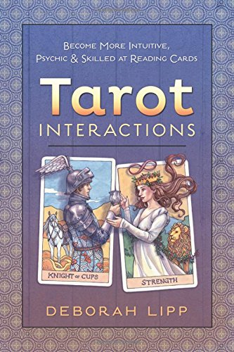 Tarot Interactions: Become More Intuitive, Psychic, and Skilled at Reading Cards