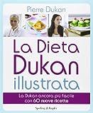 Pierre Dukan La dieta Dukan illustrata: La Dukan ancora più facile con 60 nuove ricette