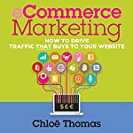 ECommerce Marketing: How to Drive Traffic That Buys to Your Website | Chloe Thomas