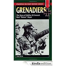 Grenadiers: The Story Of Waffen SS General Kurt 'Panzer' Meyer (Stackpole Military History): The Story of Waffen SS General Kurt &quot;Panzer&quot; Meyer (Stackpole Military History Series)
