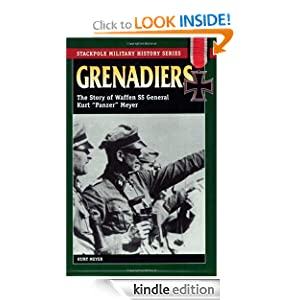 Grenadiers: The Story Of Waffen SS General Kurt 'Panzer' Meyer (Stackpole Military History)