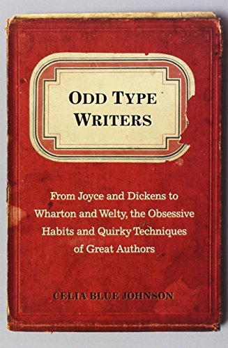 Odd Type Writers: From Joyce and Dickens to Wharton and Welty, the Obsessive Habits and Quirky Techniques of Great Authors