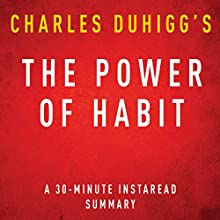 The Power of Habit by Charles Duhigg - A 30-Minute Summary (       UNABRIDGED) by InstaRead Summary Narrated by Jason P. Hilton
