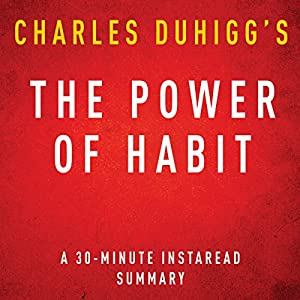 The Power of Habit by Charles Duhigg - A 30-Minute Summary Audiobook