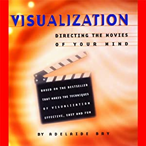 Visualization: Directing the Movies of Your Mind | [Adelaide Bry]