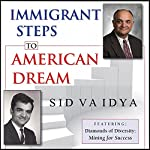 Immigrant Steps to American Dream | Sid K Vaidya