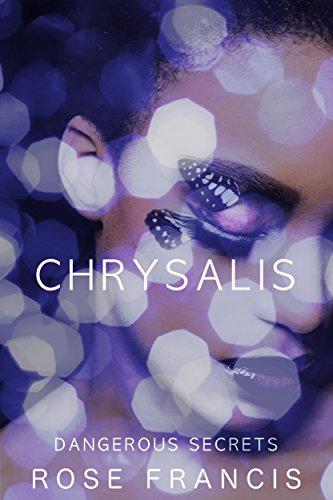 Rose Francis - Chrysalis (Dangerous Secrets Book 2)