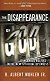 img - for The Disappearance of God: Dangerous Beliefs in the New Spiritual Openness book / textbook / text book