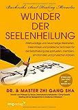 Wunder der Seelenheilung: Altehrwürdige und neue heilige Weisheiten, Erkenntnisse und praktische Techniken für die Selbstheilung des spirituellen, mentalen, emotionalen und physischen Körpers
