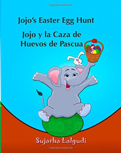 Children's Spanish book: Jojo?s Easter Egg Hunt. Lolo y la Caza de Huevos de Pas: Libros para niños.Spanish childrens book,(Cuentos para Dormir 3 a 8 ... 11 (Bilingual Spanish books for children)
