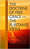 img - for The Doctrine of Free Grace - The Puritans's Views: What is Grace? & Why It's Such an Abused Doctrine? book / textbook / text book