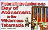 Pictorial Introduction to the Day of Atonement in the Wilderness Tabernacle