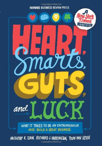 Heart, Smarts, Guts, and Luck: What It Takes to Be an Entrepreneur and Build a Great Business, by Anthony K. Tjan, Richard J. Harrington,