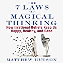The 7 Laws of Magical Thinking: How Irrational Beliefs Keep Us Happy, Healthy, and Sane (       UNABRIDGED) by Matthew Hutson Narrated by Matthew Hutson, Don Hagen