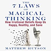 The 7 Laws of Magical Thinking: How Irrational Beliefs Keep Us Happy, Healthy, and Sane | [Matthew Hutson]