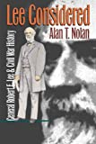 Lee Considered: General Robert E. Lee and Civil War History (0807845876) by Alan T. Nolan
